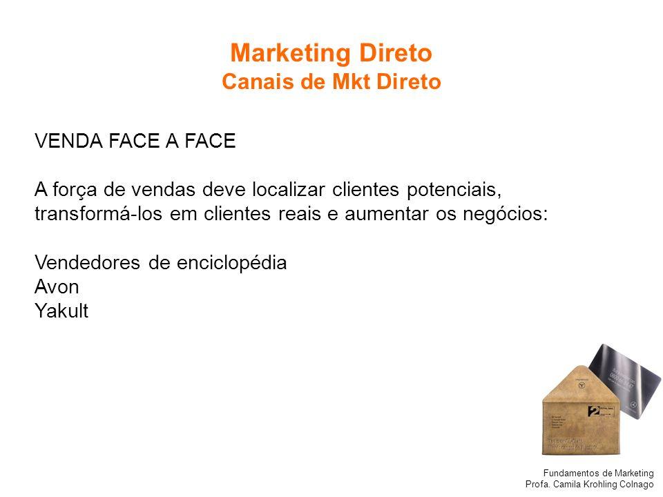 Fundamentos de Marketing Profa. Camila Krohling Colnago VENDA FACE A FACE A força de vendas deve localizar clientes potenciais, transformá-los em clie