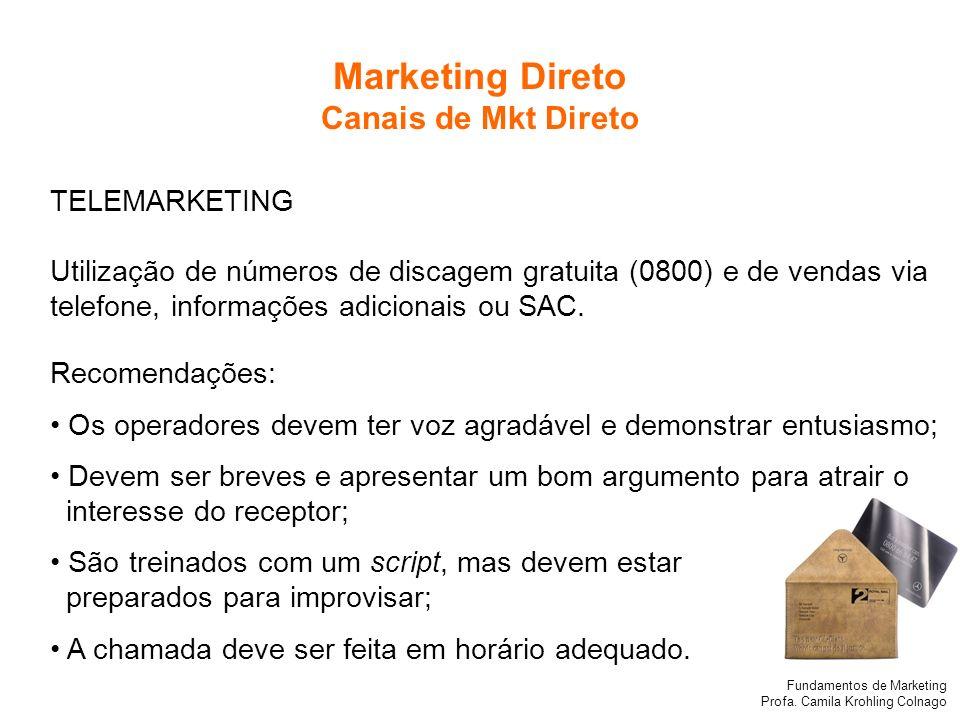 Fundamentos de Marketing Profa. Camila Krohling Colnago TELEMARKETING Utilização de números de discagem gratuita (0800) e de vendas via telefone, info