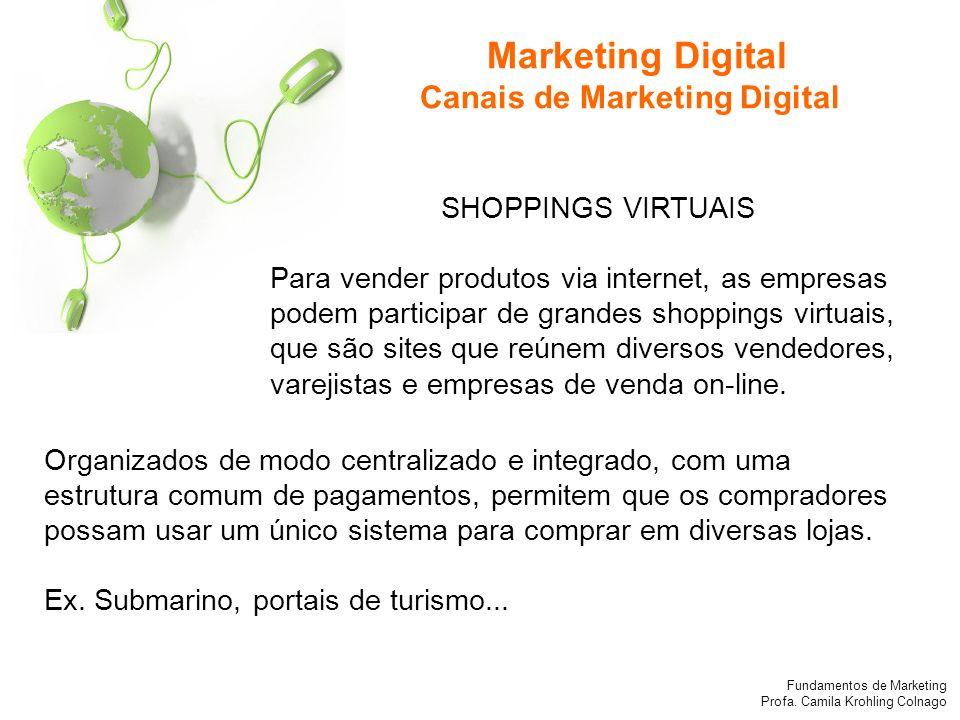 Fundamentos de Marketing Profa. Camila Krohling Colnago SHOPPINGS VIRTUAIS Para vender produtos via internet, as empresas podem participar de grandes