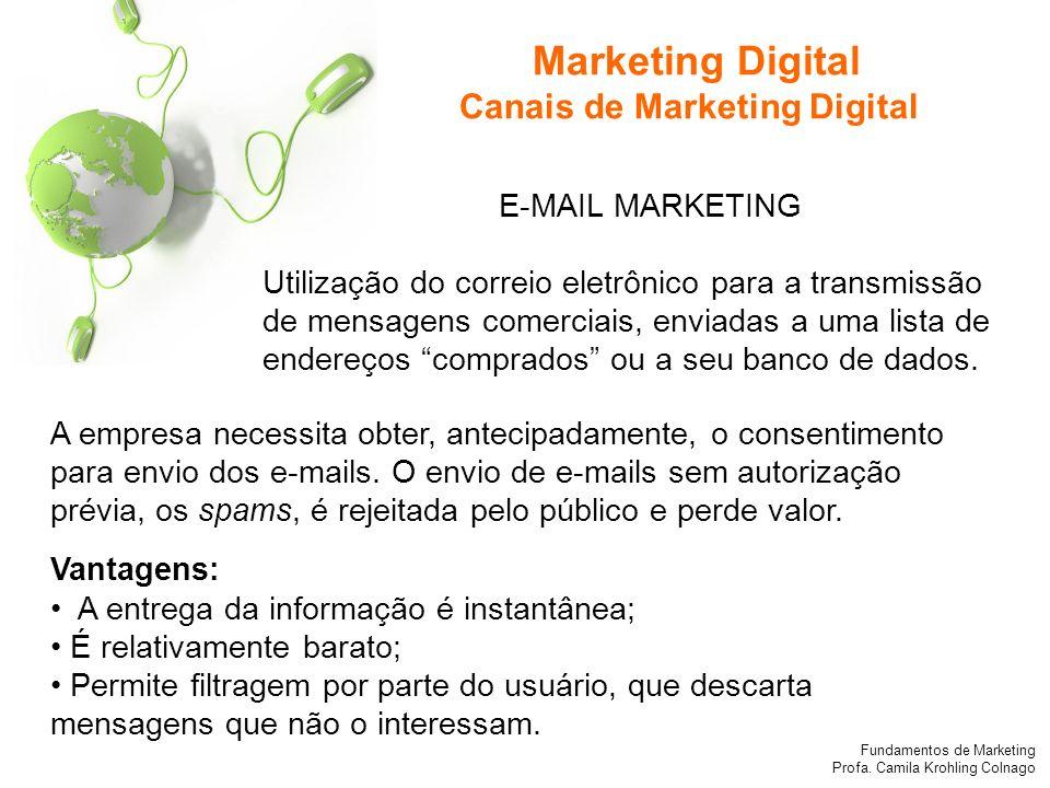 Fundamentos de Marketing Profa. Camila Krohling Colnago E-MAIL MARKETING Utilização do correio eletrônico para a transmissão de mensagens comerciais,