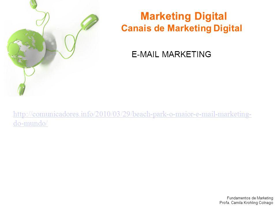 Fundamentos de Marketing Profa. Camila Krohling Colnago E-MAIL MARKETING http://comunicadores.info/2010/03/29/beach-park-o-maior-e-mail-marketing- do-