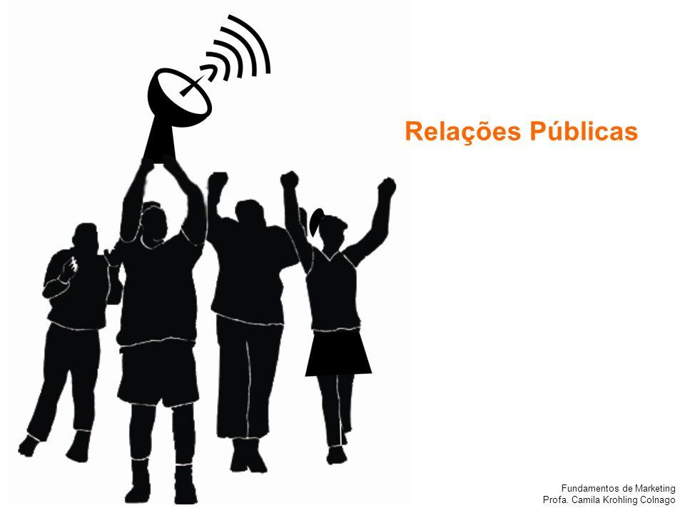 Fundamentos de Marketing Profa. Camila Krohling Colnago Relações Públicas