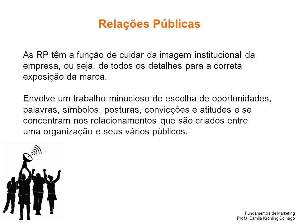 Fundamentos de Marketing Profa. Camila Krohling Colnago Relações Públicas As RP têm a função de cuidar da imagem institucional da empresa, ou seja, de