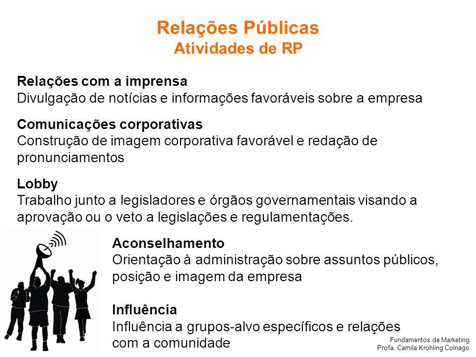 Fundamentos de Marketing Profa. Camila Krohling Colnago Relações Públicas Atividades de RP Relações com a imprensa Divulgação de notícias e informaçõe