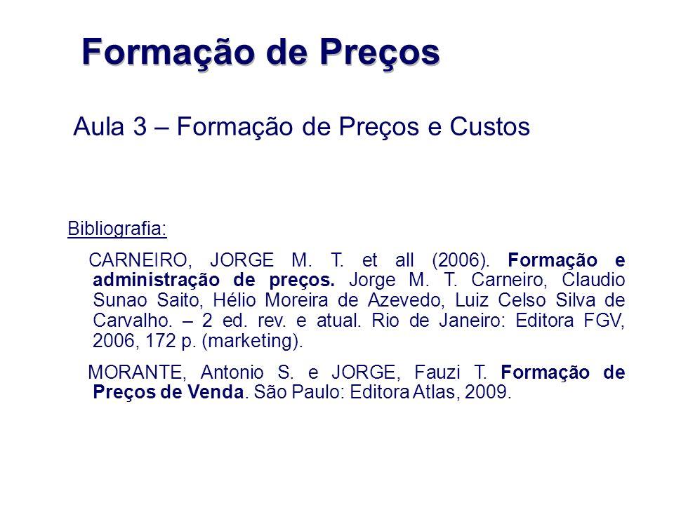 Formação de Preços Aula 3 – Formação de Preços e Custos Bibliografia: CARNEIRO, JORGE M. T. et all (2006). Formação e administração de preços. Jorge M