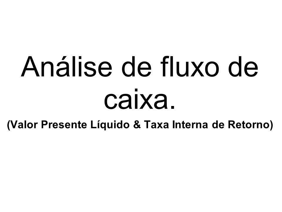 Análise de fluxo de caixa. (Valor Presente Líquido & Taxa Interna de Retorno)