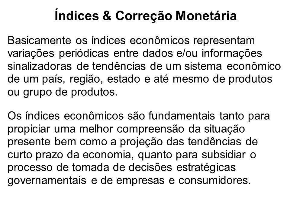 Índices & Correção Monetária. Basicamente os índices econômicos representam variações periódicas entre dados e/ou informações sinalizadoras de tendênc