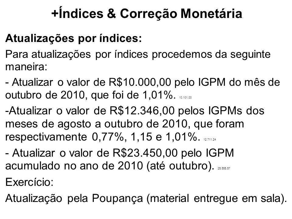+Índices & Correção Monetária. Atualizações por índices: Para atualizações por índices procedemos da seguinte maneira: - Atualizar o valor de R$10.000