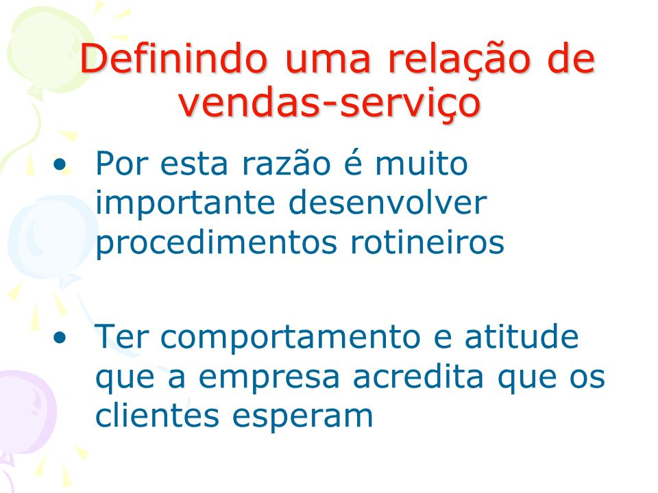 Definindo uma relação de vendas-serviço Definindo uma relação de vendas-serviço Por esta razão é muito importante desenvolver procedimentos rotineiros
