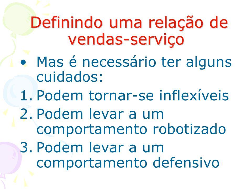 Definindo uma relação de vendas-serviço Definindo uma relação de vendas-serviço Mas é necessário ter alguns cuidados: 1.Podem tornar-se inflexíveis 2.