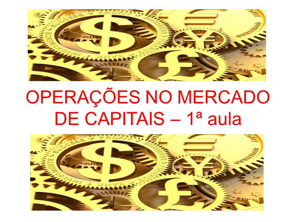OPERAÇÕES NO MERCADO DE CAPITAIS – 1ª aula