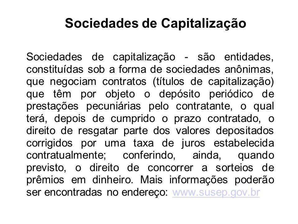 Sociedades de Capitalização Sociedades de capitalização - são entidades, constituídas sob a forma de sociedades anônimas, que negociam contratos (títu