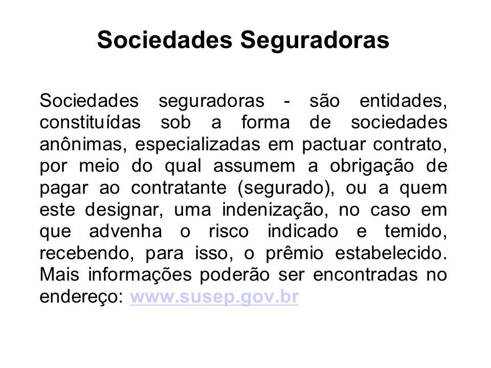 Sociedades Seguradoras Sociedades seguradoras - são entidades, constituídas sob a forma de sociedades anônimas, especializadas em pactuar contrato, po