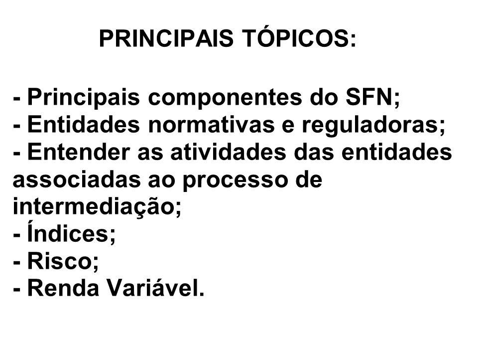 PRINCIPAIS TÓPICOS: - Principais componentes do SFN; - Entidades normativas e reguladoras; - Entender as atividades das entidades associadas ao proces