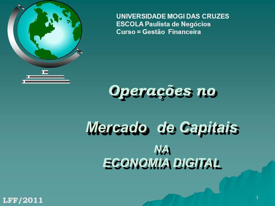 1 LFF/2011 Operações no Mercado Mercado de Capitais NA ECONOMIA DIGITAL Operações no Mercado Mercado de Capitais NA ECONOMIA DIGITAL UNIVERSIDADE MOGI