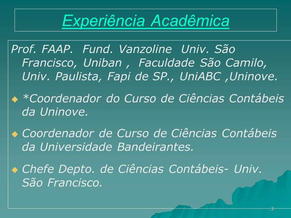3 Experiência Acadêmica Prof. FAAP. Fund. Vanzoline Univ. São Francisco, Uniban, Faculdade São Camilo, Univ. Paulista, Fapi de SP., UniABC,Uninove. *C