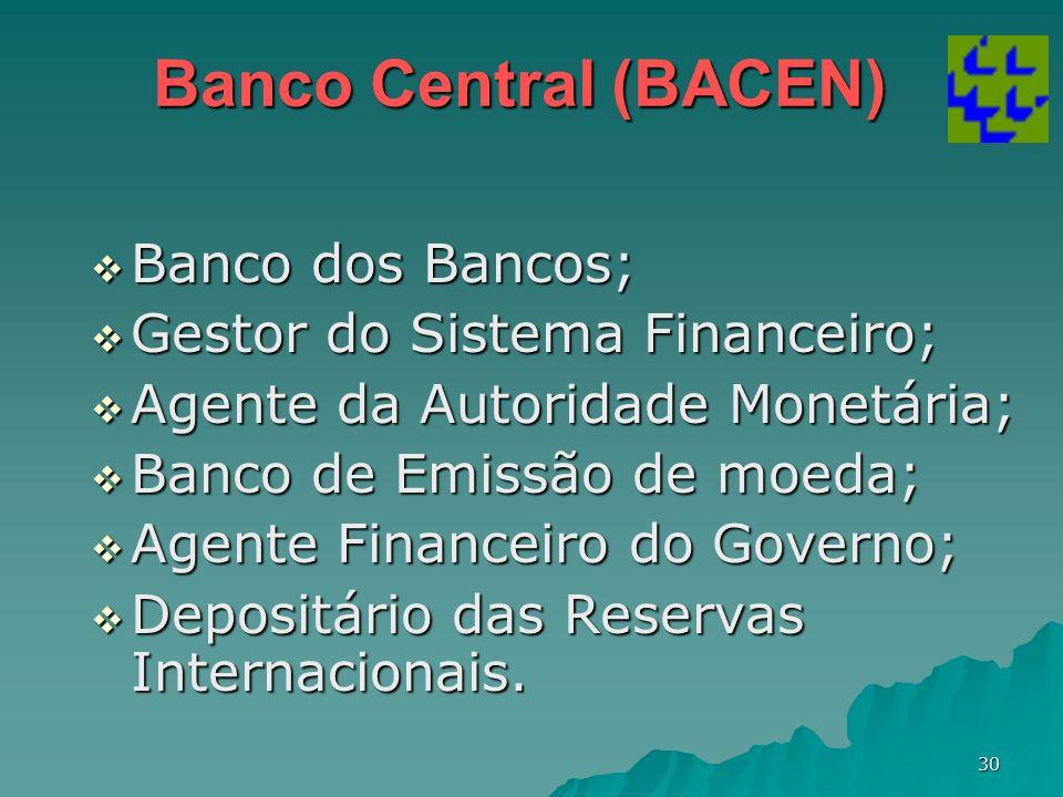 30 Banco Central (BACEN) Banco dos Bancos; Banco dos Bancos; Gestor do Sistema Financeiro; Gestor do Sistema Financeiro; Agente da Autoridade Monetári