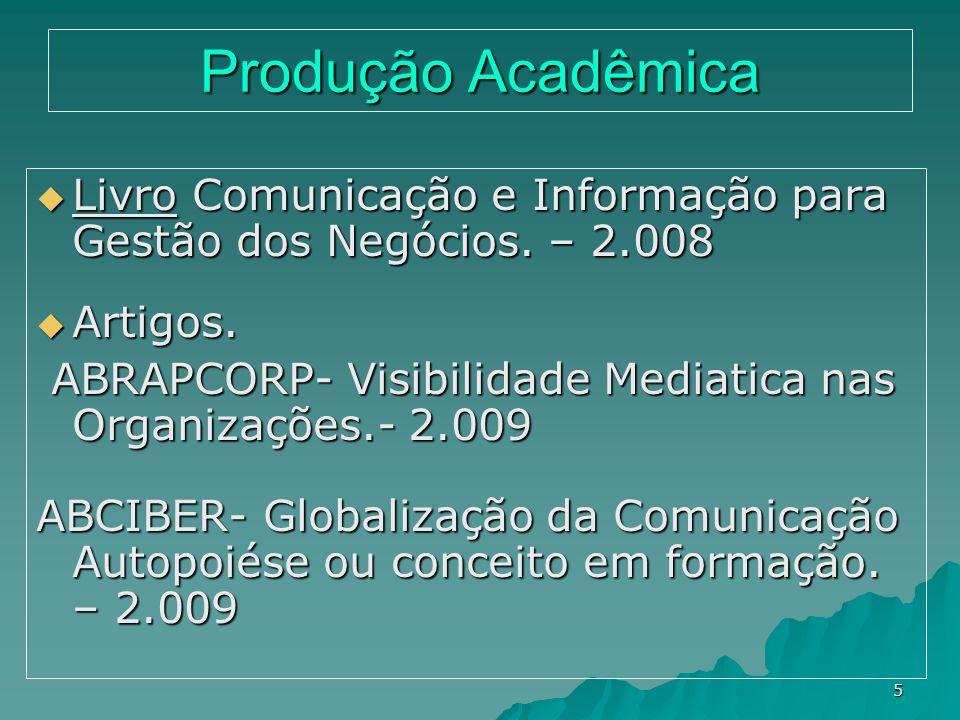 5 Produção Acadêmica Livro Comunicação e Informação para Gestão dos Negócios. – 2.008 Livro Comunicação e Informação para Gestão dos Negócios. – 2.008