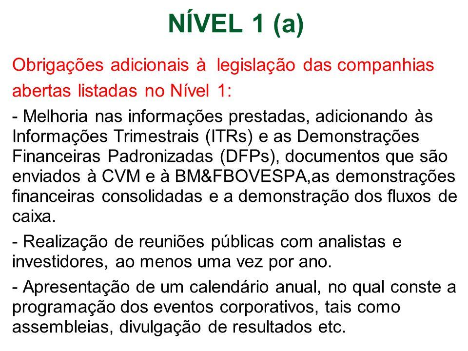 NÍVEL 1 (a) Obrigações adicionais à legislação das companhias abertas listadas no Nível 1: - Melhoria nas informações prestadas, adicionando às Inform