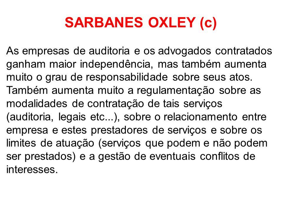 SARBANES OXLEY (c) As empresas de auditoria e os advogados contratados ganham maior independência, mas também aumenta muito o grau de responsabilidade