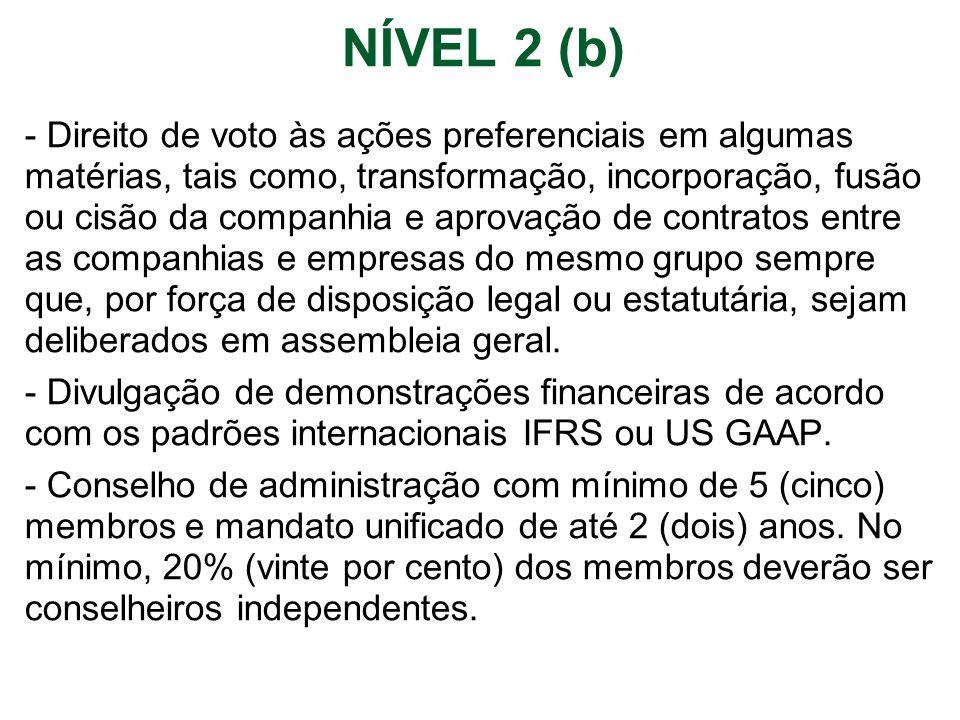 NÍVEL 2 (b) - Direito de voto às ações preferenciais em algumas matérias, tais como, transformação, incorporação, fusão ou cisão da companhia e aprova