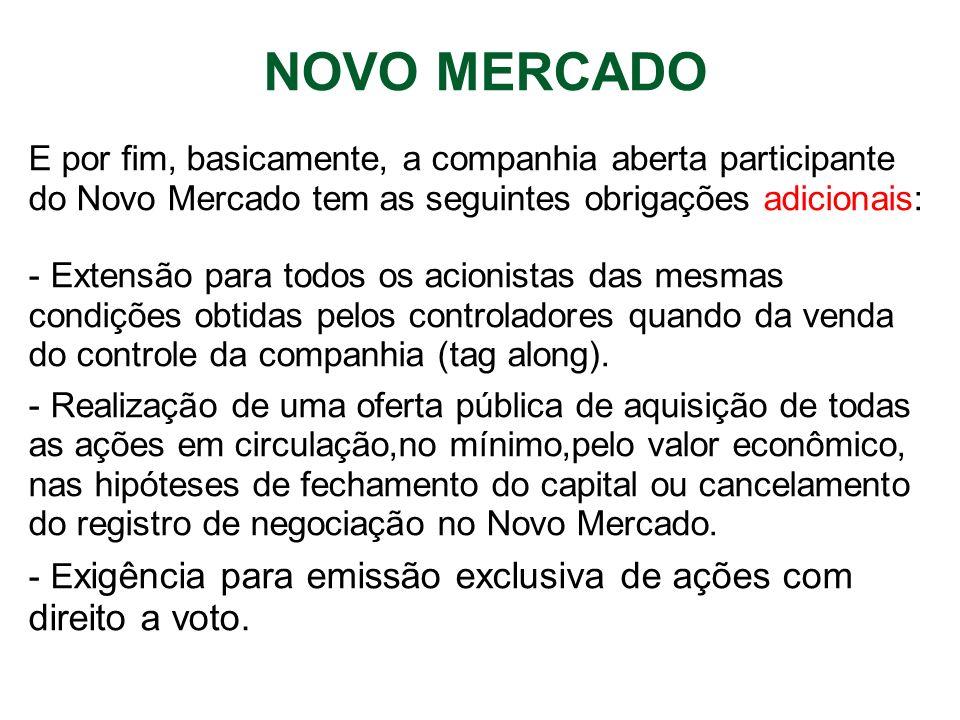 NOVO MERCADO E por fim, basicamente, a companhia aberta participante do Novo Mercado tem as seguintes obrigações adicionais: - Extensão para todos os