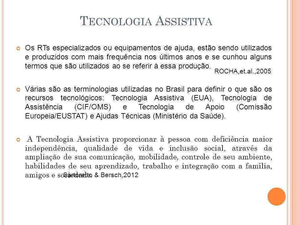 T ECNOLOGIA A SSISTIVA Os RTs especializados ou equipamentos de ajuda, estão sendo utilizados e produzidos com mais frequência nos últimos anos e se c