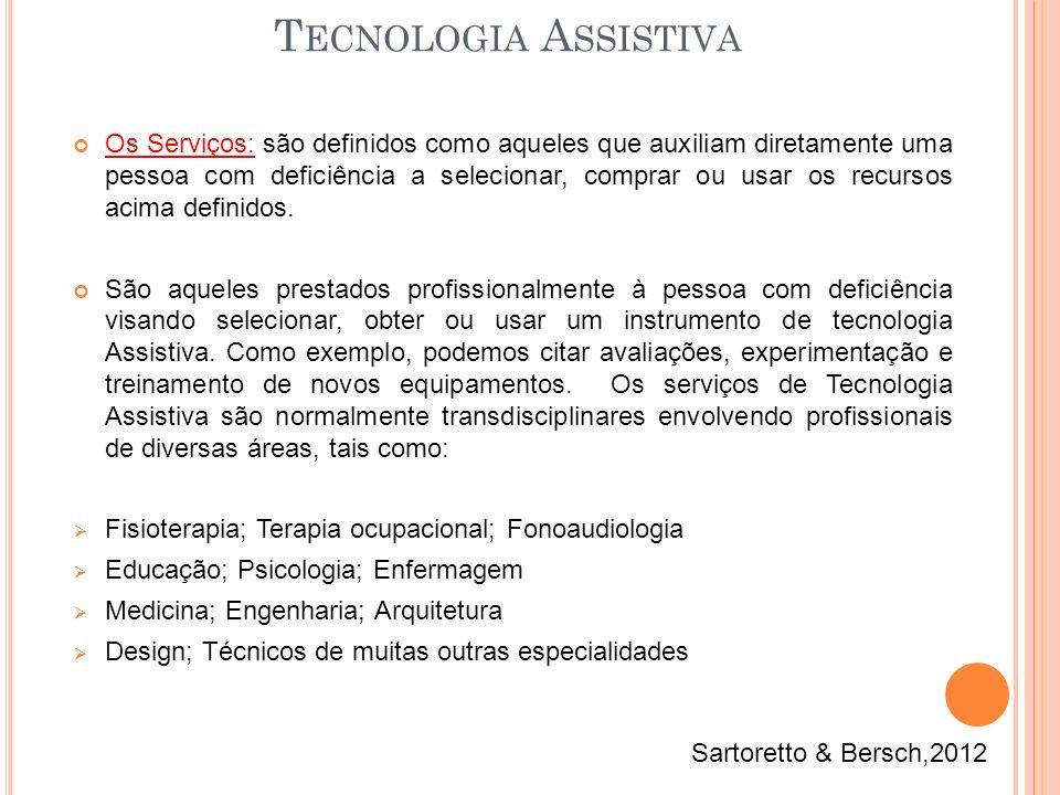 T ECNOLOGIA A SSISTIVA Os Serviços: são definidos como aqueles que auxiliam diretamente uma pessoa com deficiência a selecionar, comprar ou usar os re