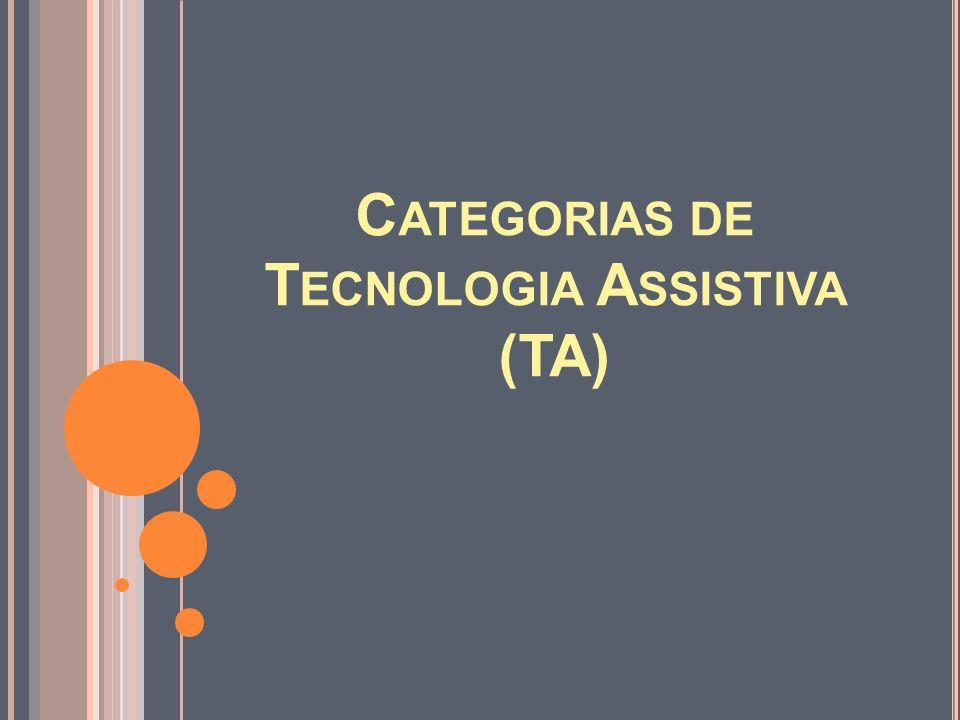 C ATEGORIAS DE T ECNOLOGIA A SSISTIVA (TA)