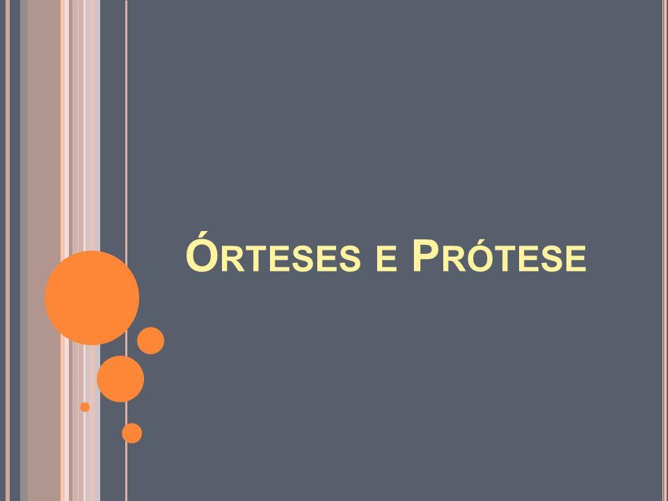 Ó RTESES E P RÓTESE