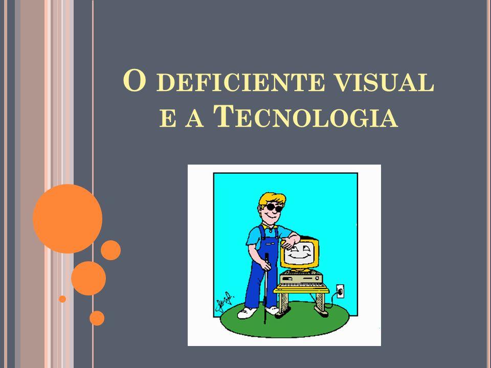 O DEFICIENTE VISUAL E A T ECNOLOGIA