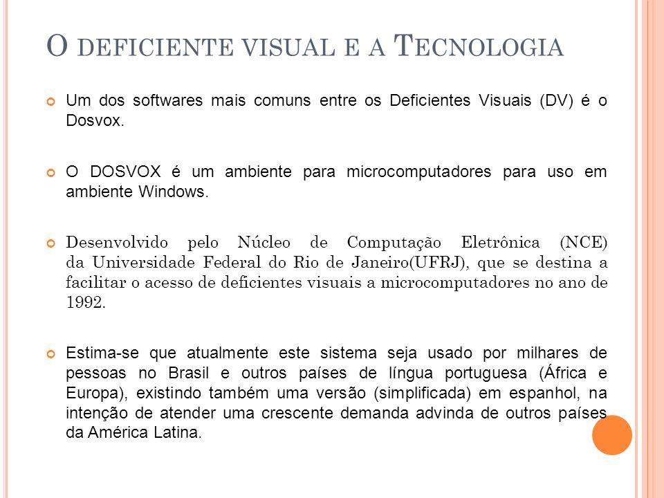 Um dos softwares mais comuns entre os Deficientes Visuais (DV) é o Dosvox. O DOSVOX é um ambiente para microcomputadores para uso em ambiente Windows.