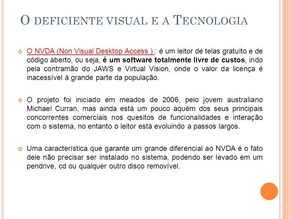 O NVDA (Non Visual Desktop Access ) : é um leitor de telas gratuito e de código aberto, ou seja, é um software totalmente livre de custos, indo pela c