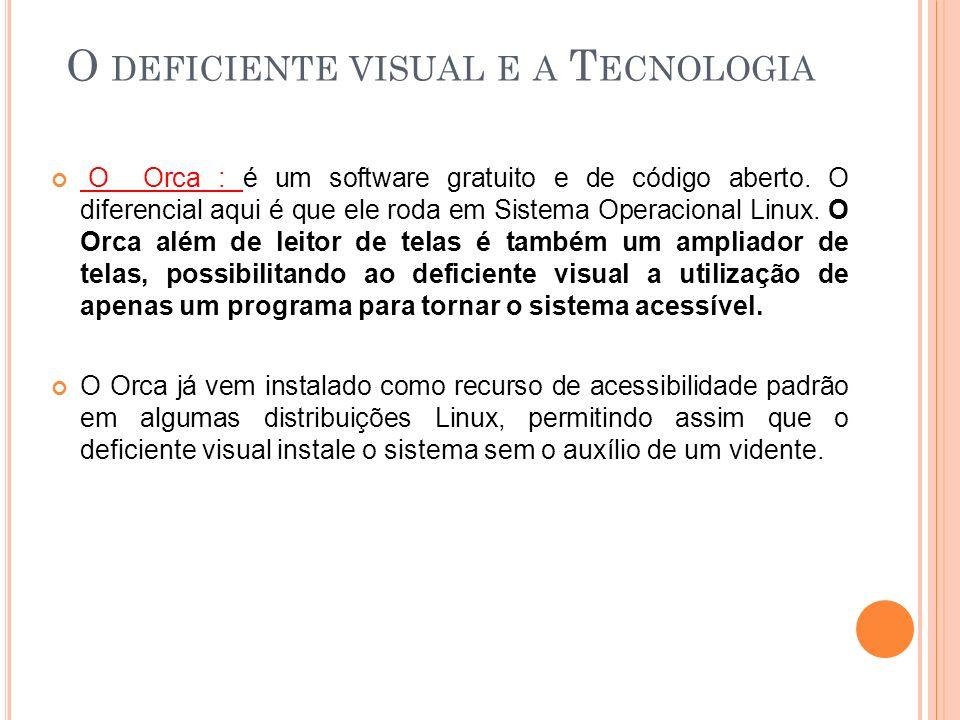 O Orca : é um software gratuito e de código aberto. O diferencial aqui é que ele roda em Sistema Operacional Linux. O Orca além de leitor de telas é t