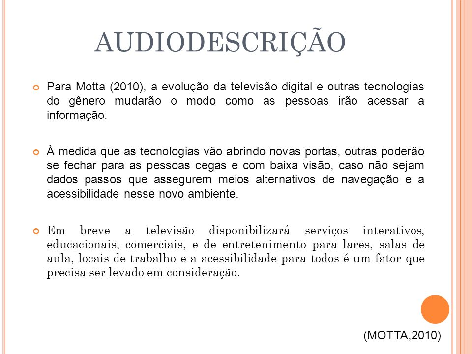 Para Motta (2010), a evolução da televisão digital e outras tecnologias do gênero mudarão o modo como as pessoas irão acessar a informação. À medida q