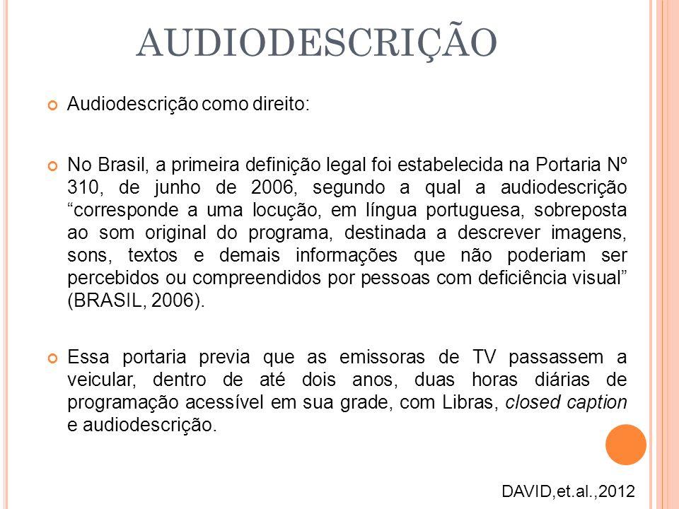 Audiodescrição como direito: No Brasil, a primeira definição legal foi estabelecida na Portaria Nº 310, de junho de 2006, segundo a qual a audiodescri
