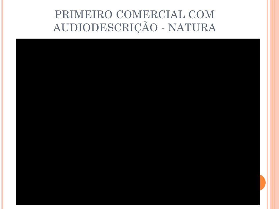 PRIMEIRO COMERCIAL COM AUDIODESCRIÇÃO - NATURA