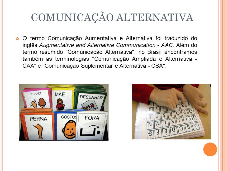 COMUNICAÇÃO ALTERNATIVA O termo Comunicação Aumentativa e Alternativa foi traduzido do inglês Augmentative and Alternative Communication - AAC. Além d