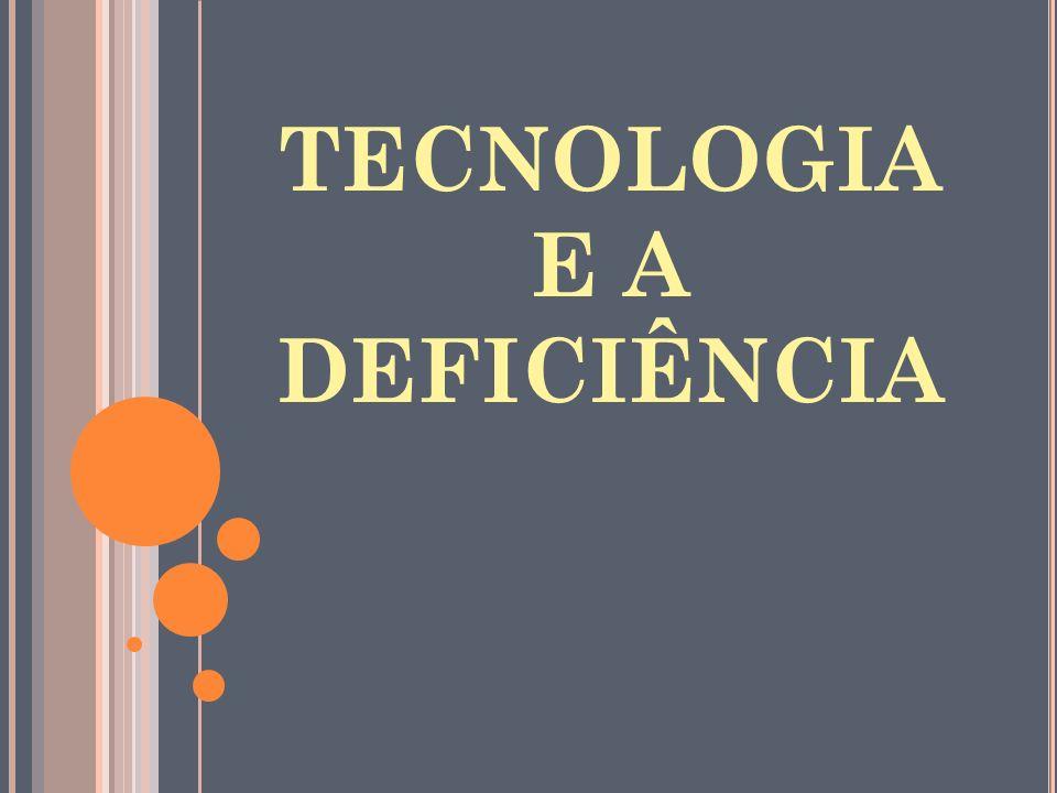 TECNOLOGIA E A DEFICIÊNCIA