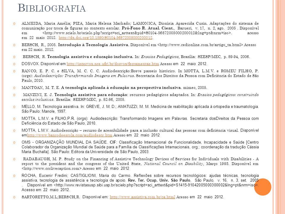B IBLIOGRAFIA ALMEIDA, Maria Amélia; PIZA, Maria Helena Machado; LAMONICA, Dionísia Aparecida Cusin. Adaptações do sistema de comunicação por troca de