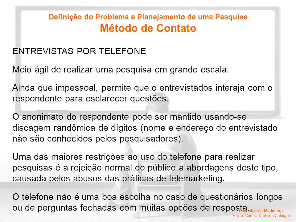 Pesquisa de Marketing Profa. Camila Krohling Colnago ENTREVISTAS POR TELEFONE Meio ágil de realizar uma pesquisa em grande escala. Ainda que impessoal
