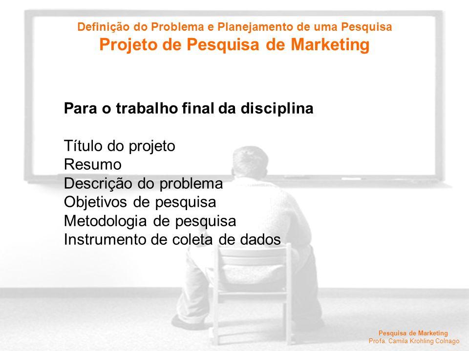 Pesquisa de Marketing Profa. Camila Krohling Colnago Para o trabalho final da disciplina Título do projeto Resumo Descrição do problema Objetivos de p