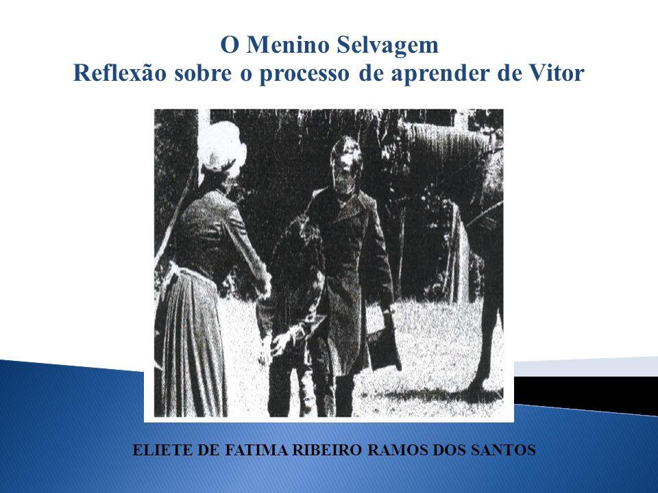 O Menino Selvagem Reflexão sobre o processo de aprender de Vitor ELIETE DE FATIMA RIBEIRO RAMOS DOS SANTOS