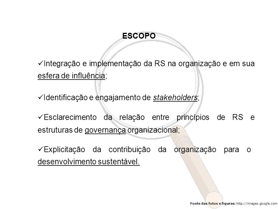 Fonte das fotos e figuras: http://images.google.com Integração e implementação da RS na organização e em sua esfera de influência; Identificação e eng