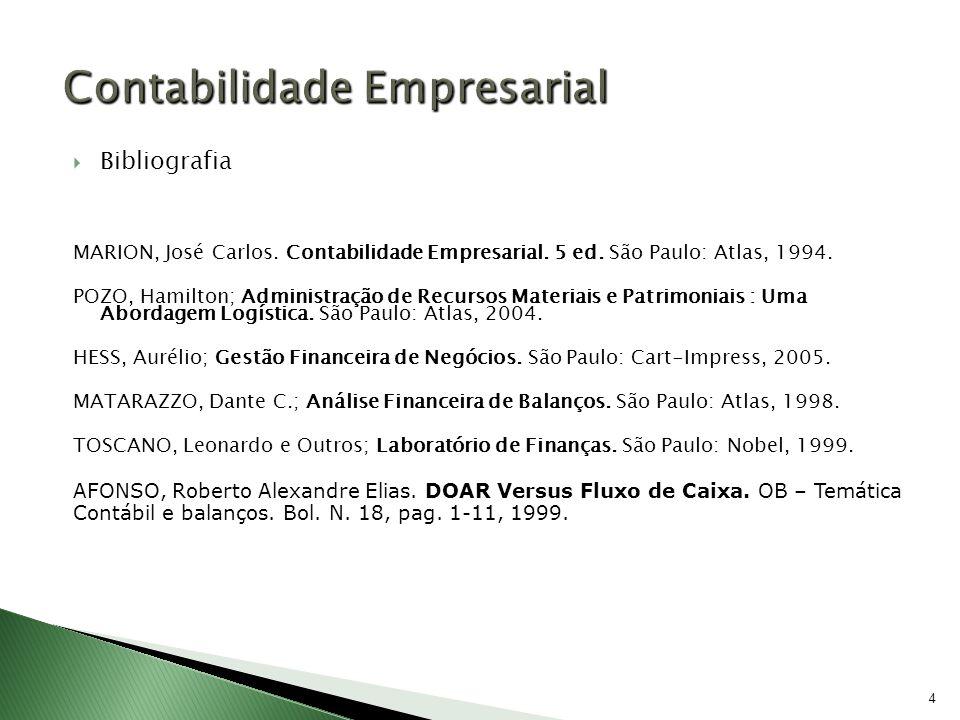 Bibliografia MARION, José Carlos. Contabilidade Empresarial. 5 ed. São Paulo: Atlas, 1994. POZO, Hamilton; Administração de Recursos Materiais e Patri