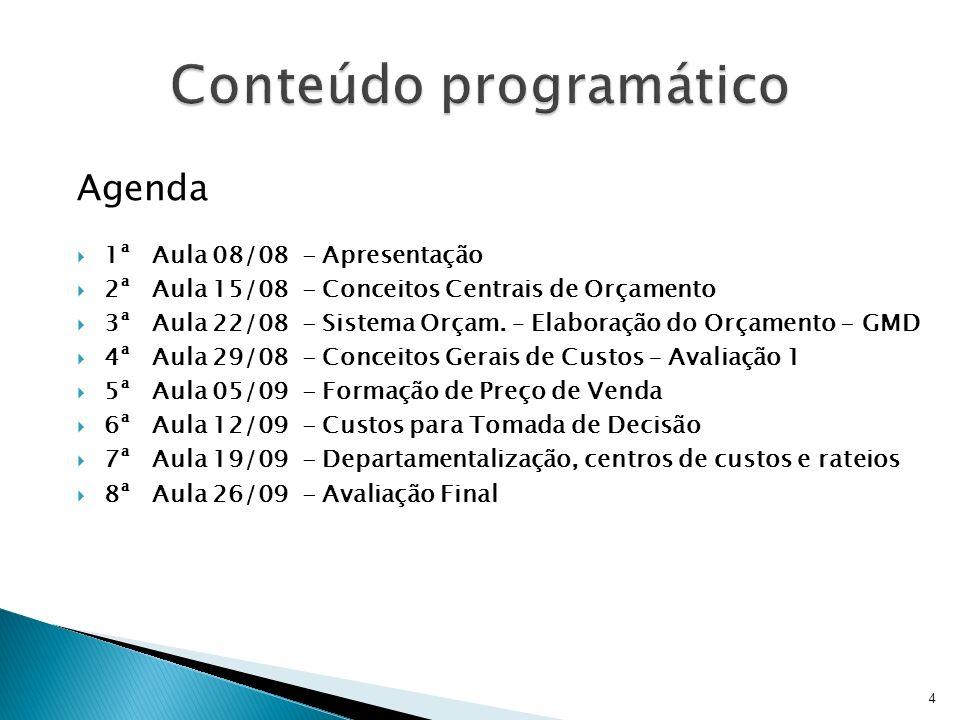 Agenda 1ª Aula 08/08 - Apresentação 2ª Aula 15/08 - Conceitos Centrais de Orçamento 3ª Aula 22/08 - Sistema Orçam. – Elaboração do Orçamento - GMD 4ª