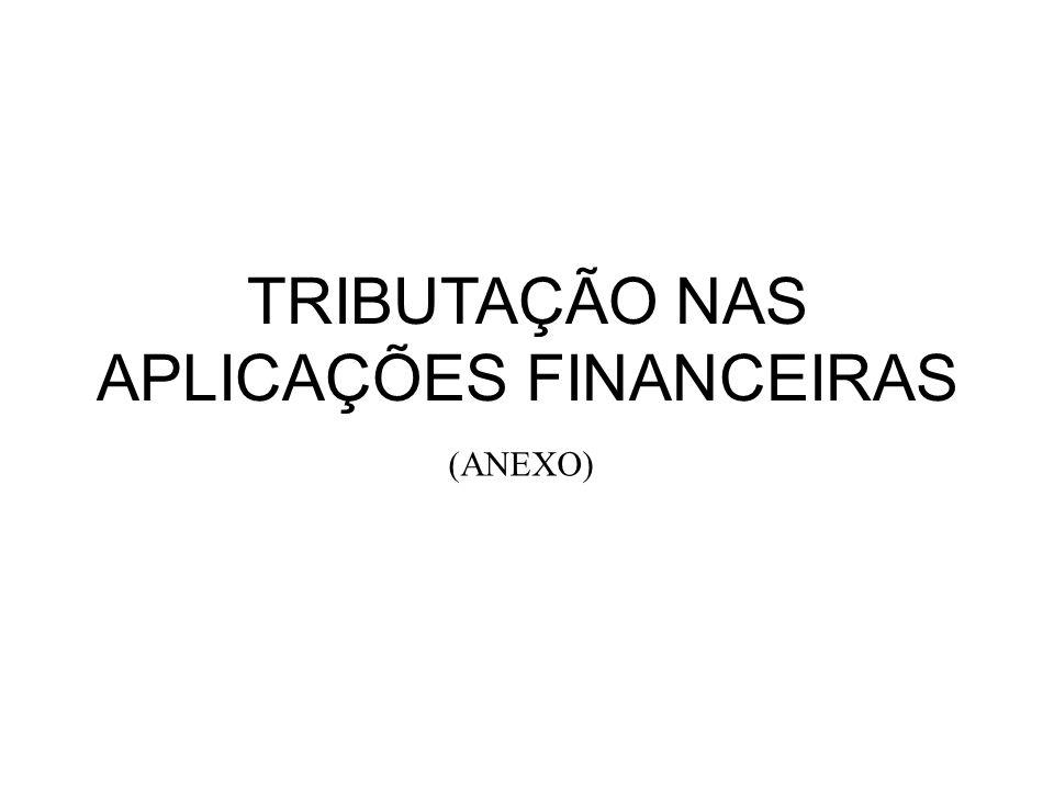 TRIBUTAÇÃO NAS APLICAÇÕES FINANCEIRAS (ANEXO)