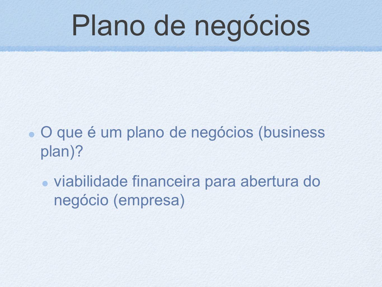 Plano de negócios O que é um plano de negócios (business plan)? viabilidade financeira para abertura do negócio (empresa)