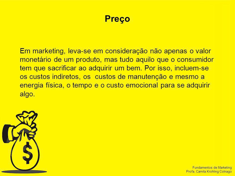 Fundamentos de Marketing Profa. Camila Krohling Colnago Fundamentos de Marketing Profa. Camila Krohling Colnago Preço Em marketing, leva-se em conside