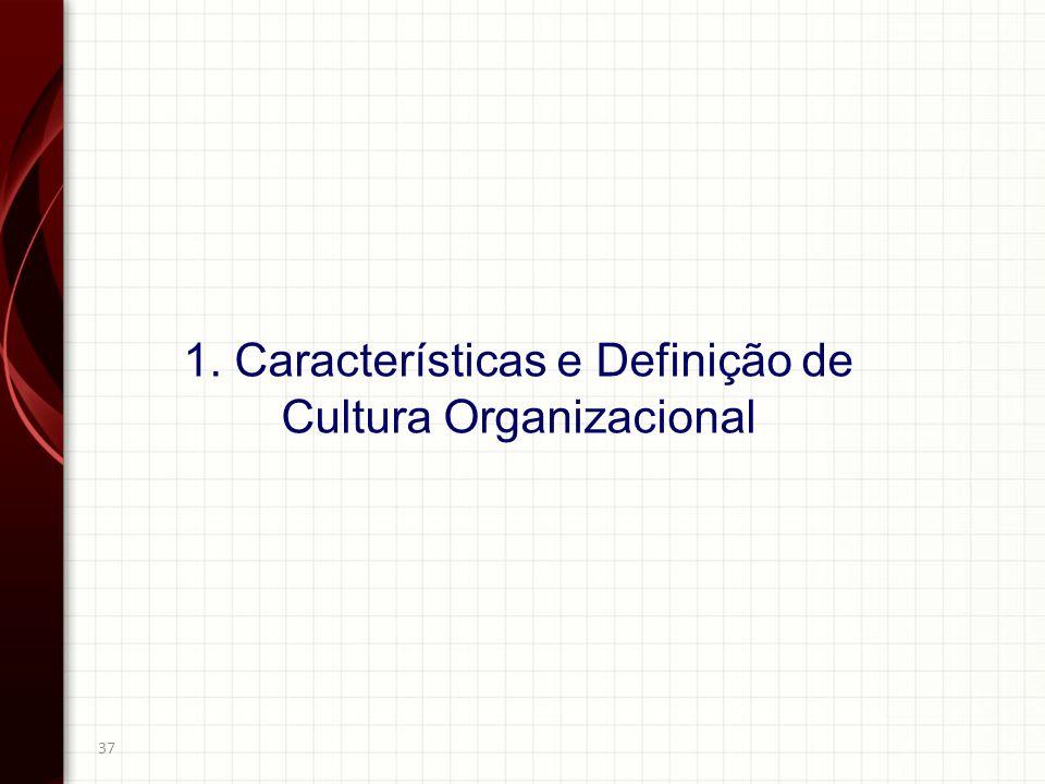 37 1. Características e Definição de Cultura Organizacional